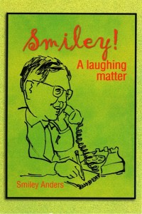 """Smiley! A Laughing Matter"", by Smiley Anders"