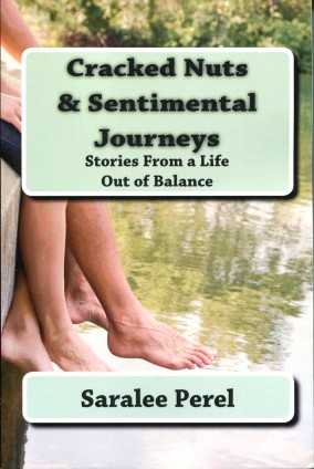 Cracked Nuts & Sentimental Journeys: Stories From a Life Out of Balance, by Saralee Perel
