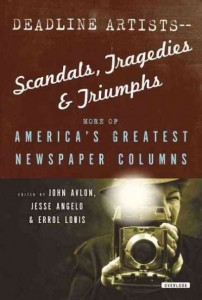 Deadline Artists II -- Scandals, Tragedies and Triumphs: More of America's Greatest Newspaper Columns