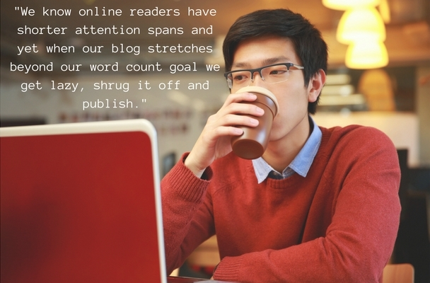 we-know-online-readers-have-shorter-attention-spans-and-yet-when-our-blog-stretches-beyond-our-word-count-goal-we-get-lazy-shrug-it-off-and-publish